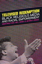 Televised Redemption: Black Religious Media and Racial Empowerment af Marla F. Frederick, Carolyn Moxley Rouse, Jr. Jackson John L.