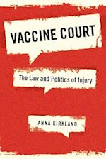 Vaccine Court: The Law and Politics of Injury af Anna Kirkland