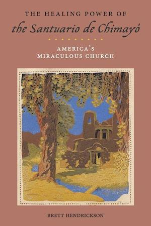 Bog, paperback The Healing Power of the Santuario de Chimayo af Brett Hendrickson