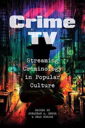 Crime TV: Streaming Criminology in Popular Culture