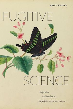 Bog, hardback Fugitive Science af Britt Rusert