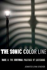 Sonic Color Line: Race and the Cultural Politics of Listening af Jennifer Lynn Stoever