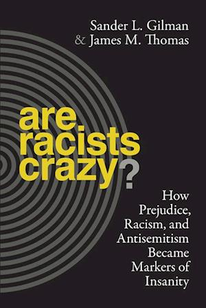 Are Racists Crazy? af Sander L. Gilman, James M. Thomas