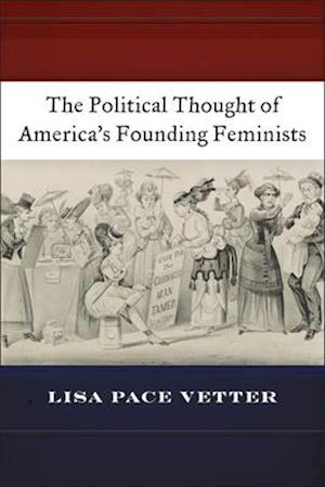 Bog, paperback The Political Thought of America's Founding Feminists af Lisa Pace Vetter
