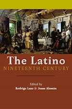 The Latino Nineteenth Century (America and the Long 19th Century)