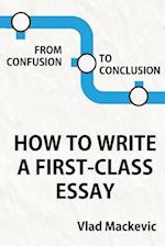From Confusion to Conclusion. How to Write a First-Class Essay af Vlad Mackevic