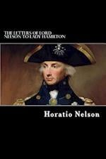 The Letters of Lord Nelson to Lady Hamilton af Horatio Nelson