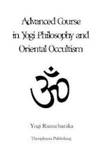 Advanced Course in Yogi Philosophy and Oriental Occultism af Yogi Ramacharaka