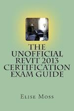 The Unofficial Revit 2013 Certification Exam Guide af Elise Moss