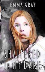 Shattered in the Dark af Emma Gray