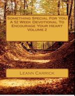 Something Special for You a 52 Week Devotional to Encourage Your Heart Volume 2