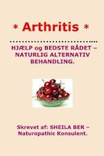 * Arthritis* Help and Best Advice - Natural Alternative. Danish Edition.