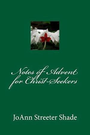 Bog, paperback Notes of Advent for Christ-Seekers af Joann Streeter Shade