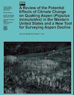 A Review of the Potential Effects of Climate Change on Quaking Aspen (Populus Tremuloides) in the Western United States and a New Tool for Surveying S