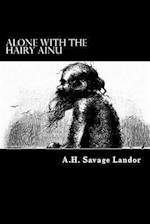 Alone with the Hairy Ainu af A. H. Savage Landor