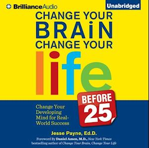 Change Your Brain, Change Your Life (Before 25) af Ed.D. Jesse Payne