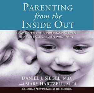 Parenting from the Inside Out af M.D. Daniel J. Siegel, M.Ed. Mary Hartzell