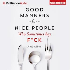 Good Manners For Nice People Who Sometimes Say F*ck af Amy Alkon
