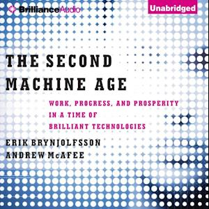 Second Machine Age af Erik Brynjolfsson, Andrew McAfee