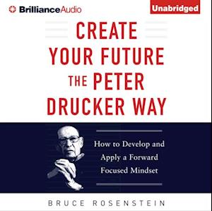 Create Your Future the Peter Drucker Way af Bruce Rosenstein