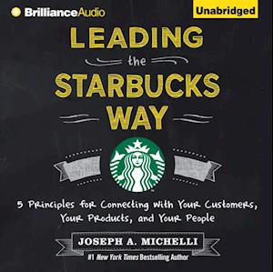 Leading the Starbucks Way af Joseph A. Michelli