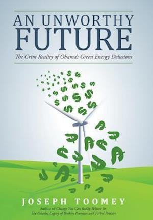An Unworthy Future: The Grim Reality of Obama's Green Energy Delusions