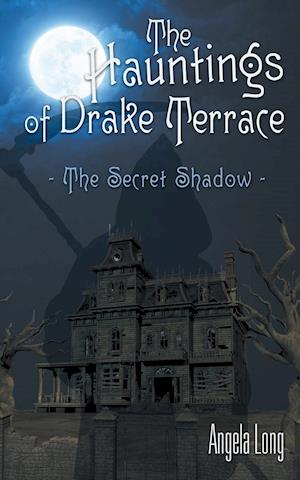 The Hauntings of Drake Terrace: The Secret Shadow