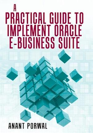 Bog, hardback A Practical Guide to Implement Oracle E-Business Suite af Anant Porwal