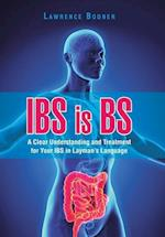 IBS is BS: A Clear Understanding and Treatment for Your IBS in Layman's Language