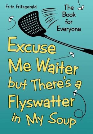 Bog, hardback Excuse Me Waiter, but There's a Flyswatter in My Soup: The Book for Everyone af Fritz Fritzgerald