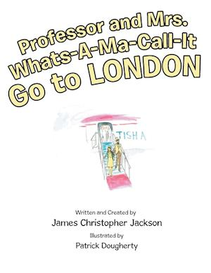 Bog, hæftet Professor and Mrs. Whats-A-Ma-Call-It Go to London af James Christopher Jackson