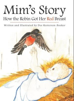 Bog, hardback Mim's Story: How the Robin Got Her Red Breast af Dee Kesterson - Booker