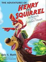 The Adventures of Henry the Squirrel: In Search of the Golden Heart af Eric S. Roth