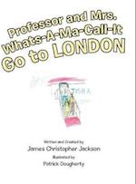 Professor and Mrs. Whats-A-Ma-Call-It Go to London