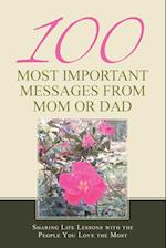 100 Most Important Messages from Mom or Dad: Sharing Life Lessons with the People You Love the Most