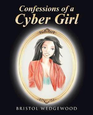 Bog, hæftet Confessions of a Cyber Girl af Bristol Wedgewood