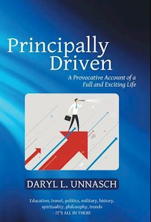 Principally Driven: A Provocative Account of a Full and Exciting Life