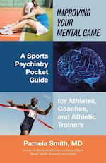Improving Your Mental Game: A Sports Psychiatry Pocket Guide for Athletes, Coaches, and Athletic Trainers