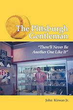 The Pittsburgh Gentleman There'll Never Be Another One Like It