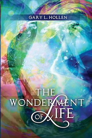 Bog, paperback The Wonderment of Life af Gary L. Hollen