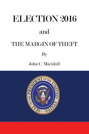 Bog, paperback Election 2016 and the Margin of Theft af John C. Macidull