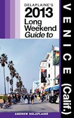 Delaplaine's 2013 Long Weekend Guide to Venice (Calif.)
