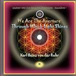 We Are the Aperture Through Which Light Shines af Karl Heinz Von Der Ruhr