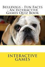 Bulldogs - Fun Facts - An Interactive Games Quiz Book