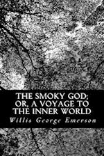 The Smoky God; Or, a Voyage to the Inner World