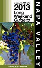 Delaplaine's 2013 Long Weekend Guide to Napa Valley