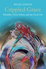 Crippled Grace (Studies in Religion Theology and Disability)