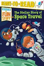 The Stellar Story of Space Travel (History of Fun Stuff Ready to Read)