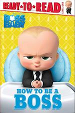 How to Be a Boss (Boss Baby Movie)