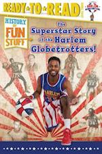 The Superstar Story of the Harlem Globetrotters (History of Fun Stuff Ready to Read)